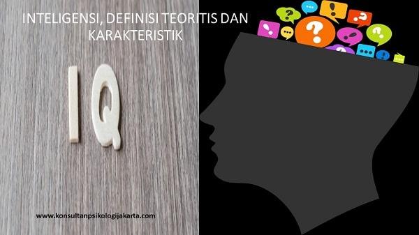 INTELIGENSI, DEFINISI TEORITIS DAN KARAKTERISTIK