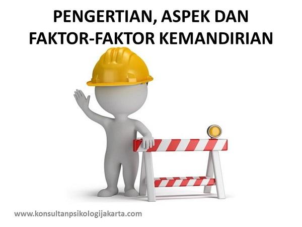 PENGERTIAN, ASPEK DAN FAKTOR-FAKTOR KEMANDIRIAN