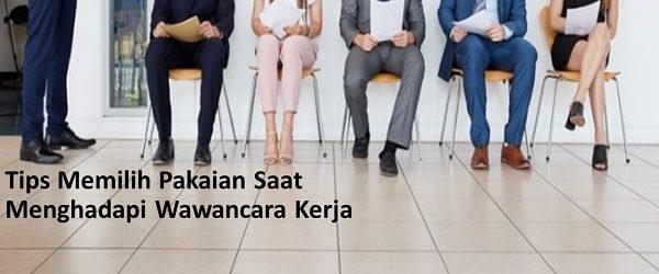 Tips Memilih Pakaian Saat Menghadapi Wawancara Kerja